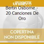Bertin Osborne - 20 Canciones De Oro cd musicale di Bertin Osborne