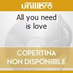 All you need is love cd musicale di Artisti Vari