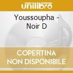 Noir D - Youssoupha cd musicale di Youssoupha