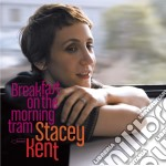 Stacey Kent - Breakfast On The Morning Tram cd musicale di Stacey Kent