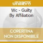 Wc - Guilty By Affiliation cd musicale di WC
