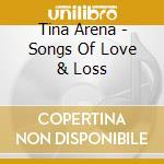 Tina Arena - Songs Of Love & Loss cd musicale di Tina Arena