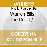 THE ROAD O.S.T.                           cd musicale di CAVE NICK & WARREN ELLIS