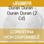 Duran Duran - Duran Duran (2 Cd) cd musicale di DURAN DURAN