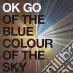 Ok Go - Of The Blue Color Of The Sky cd musicale di Go Ok