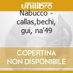 Nabucco - callas,bechi, gui, na'49 cd musicale di G. Verdi