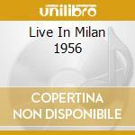 LIVE IN MILAN 1956 cd musicale di CALLAS MARIA