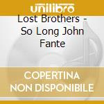 Lost Brothers - So Long John Fante cd musicale di Brothers Lost