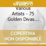 75 great divas / great song cd musicale di Artisti Vari