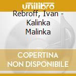 Rebroff, Ivan - Kalinka Malinka cd musicale di Ivan Rebroff