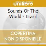 Sounds Of The World - Brazil cd musicale