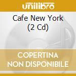 Cafe' new york cd musicale di Artisti Vari