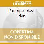 Panpipe plays elvis cd musicale di Artisti Vari