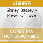 Power of love cd musicale di Shirley Bassey