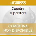 Country superstars cd musicale di Artisti Vari