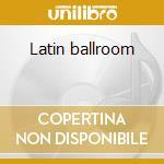 Latin ballroom cd musicale di Artisti Vari