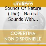 The Sounds Of Nature - Natural Sounds With Music cd musicale di Artisti Vari