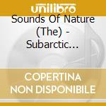 The Sounds Of Nature - Subarctic Sounds cd musicale di Artisti Vari