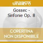 Gossec - Sinfonie Op. 8 cd musicale di Francois-joseph Gossec