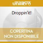Droppin'it! cd musicale di D'stephanie
