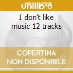 I don't like music 12 tracks cd musicale di Telex