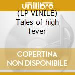 (LP VINILE) Tales of high fever lp vinile