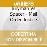 Juryman Vs Spacer - Mail Order Justice cd musicale di JURYMAN VS SPACER