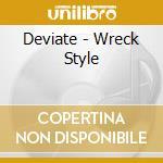 Deviate - Wreck Style cd musicale di Deviate