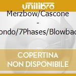 Merzbow/Cascone - Rondo/7Phases/Blowback cd musicale