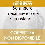 Berangere maximin-no one is an island cd cd musicale di Berangere Maximin