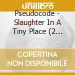 Pseudocode-slaughter in a tiny place cd cd musicale di Pseudocode