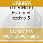 (LP VINILE) History of techno 5 lp vinile di Artisti Vari