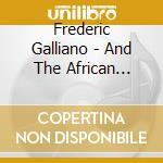 FREDERIC GALLIANO & THE AFRICAN DIVAS cd musicale di GALLIANO FREDERIC