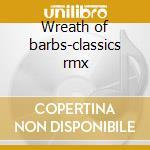 Wreath of barbs-classics rmx cd musicale