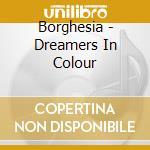 Borghesia - Dreamers In Colour cd musicale di BORGHESIA
