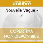 Nouvelle Vague - 3 cd musicale di NOUVELLE VAGUE