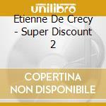 SUPER DISCOUNT 2 cd musicale di DE CRECY ETIENNE