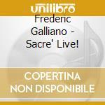 Frederic Galliano - Sacre' Live! cd musicale di GALLIANO FREDERIC
