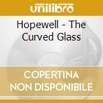 Hopewell - The Curved Glass cd musicale di HOPEWELL