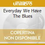 EVERYDAY WE HAVE THE BLUES                cd musicale di BUDDY GUY & JUNIOR W