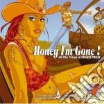 HONEY, I'M GONE!                          cd musicale di Artisti Vari