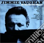 Jimmie Vaughan - Do You Get The Blues? cd musicale di Jimmie Vaughan
