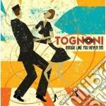 Rob Tognoni - Boogie Like You Never Did cd musicale di Rob Tognoni