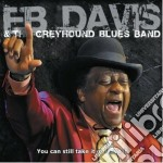 EB Davis & The Greyhound Blues Band - You Can Still Take It Or Leave It cd musicale di Eb & the grey Davis