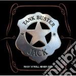Tank Buster Jack - Rock 'n' Roll Never Dies cd musicale di TANK BUSTER JACK