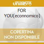 FOR YOU(econnomico) cd musicale di CLAYDERMAN RICHARD