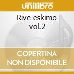 Rive eskimo vol.2 cd musicale