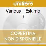 Various - Eskimo 3 cd musicale