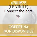 (LP VINILE) Connect the dots ep lp vinile