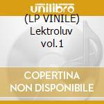 (LP VINILE) Lektroluv vol.1 lp vinile